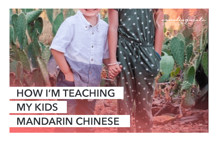 How I'm Teaching My Kids Mandarin Chinese: 7 Techniques for Raising Your Children in Your Non-Native Language